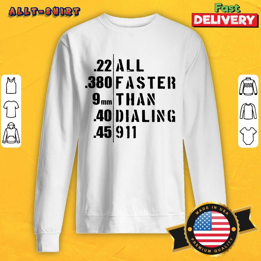 All Faster Than Dialing 911 Sweatshirt