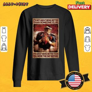 American Football It Is About Being Better Than You Were The Day Before Sweatshirt