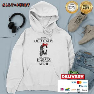 An Old Lady Who Loves Horses And Was Born In April Hoodie