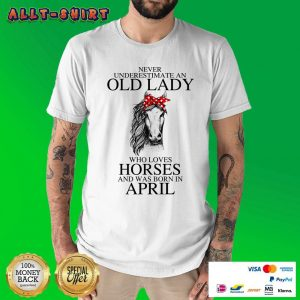 An Old Lady Who Loves Horses And Was Born In April Shirt