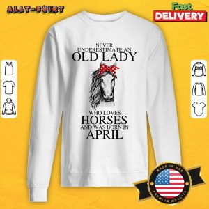 An Old Lady Who Loves Horses And Was Born In April SweatShirt