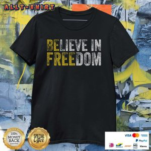 Awesome Believe In Freedom Shirt
