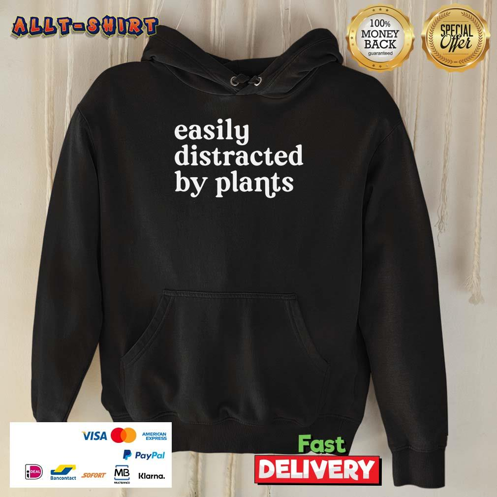 Awesome Easily Distracted By Plants Hoodie