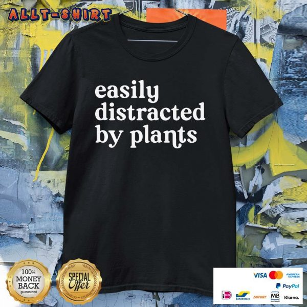 Awesome Easily Distracted By Plants Shirt