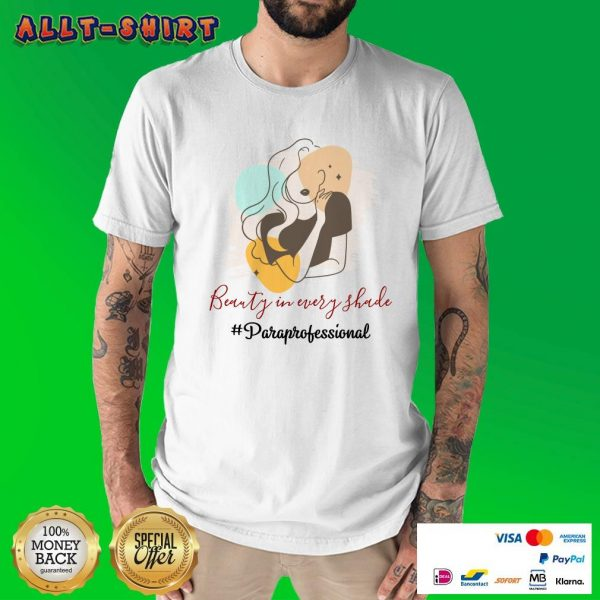 Beauty In Every Shade Paraprofessional Shirt