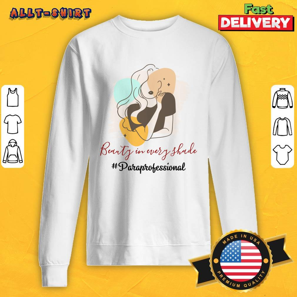 Beauty In Every Shade Paraprofessional Sweatshirt