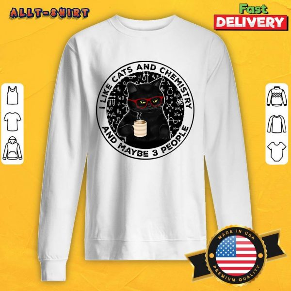 Black Cat Coffee I Like Cats And Chemistry And Maybe 3 People Sweatshirt