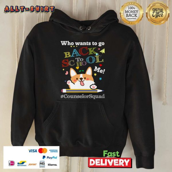 Corgi Who Wants To Go Back To School Me Counselor Squad Hoodie