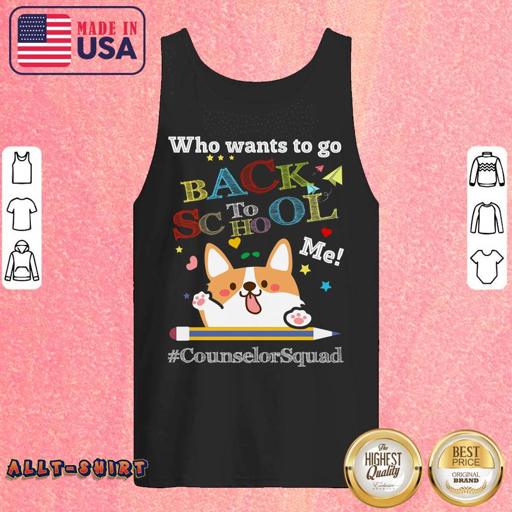 Corgi Who Wants To Go Back To School Me Counselor Squad Tank Top