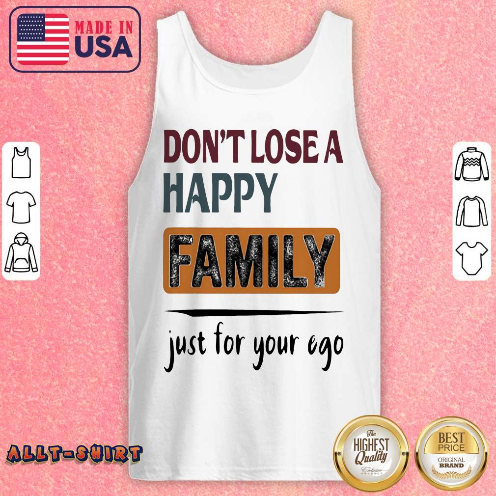 Do Not Lose A Happy Family Just For Your Ego Tank Top