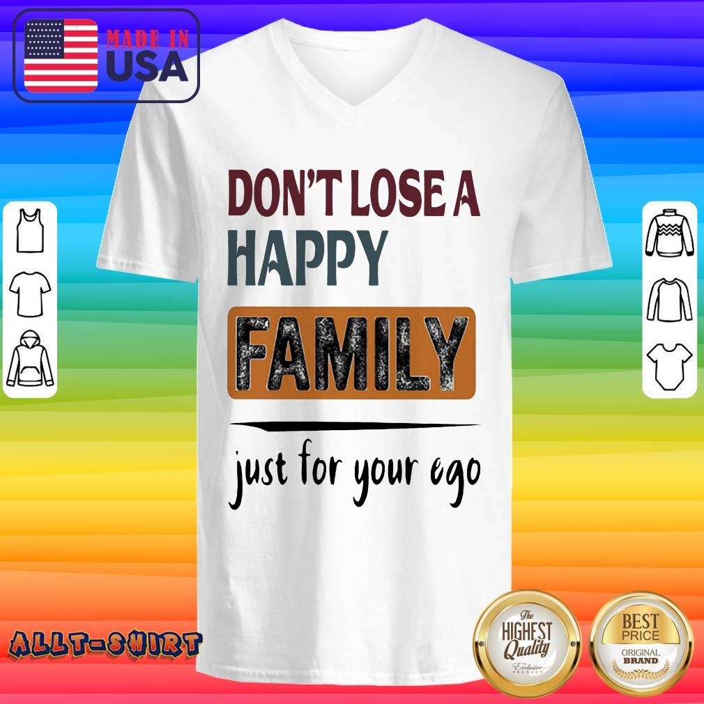 Do Not Lose A Happy Family Just For Your Ego V-neck