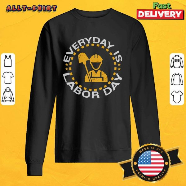 Every Day Is Labor Day Sweatshirt