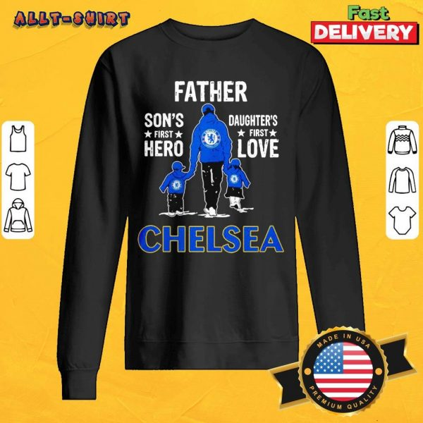 Father Son's First Hero Daughter's First Love Chelsea SweatShirt