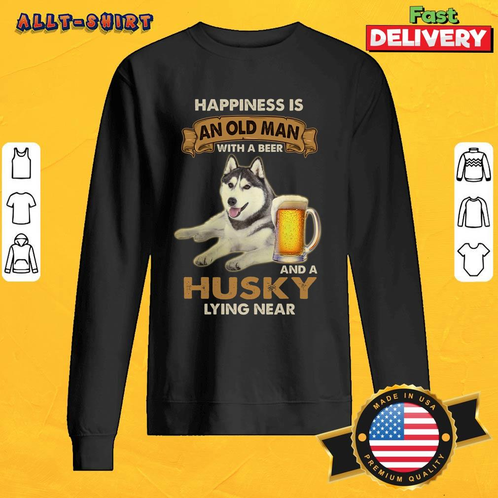 Happiness Is An Old Man With A Beer And A Husky Lying Near SweatShirt