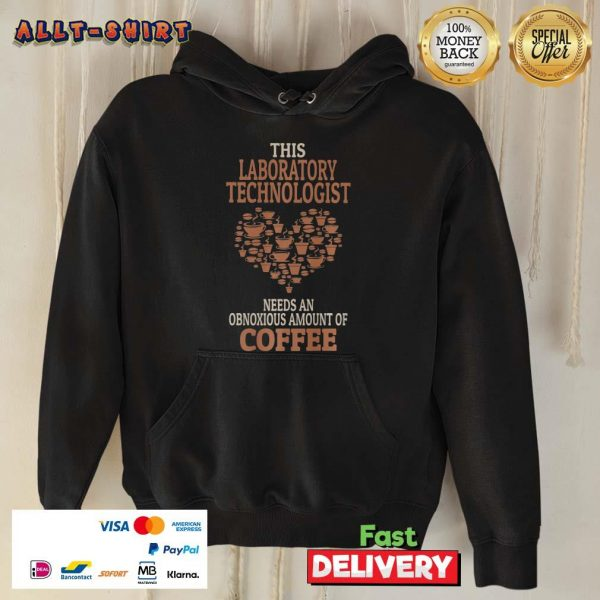 Heart Laboratory Technologist Needs An Obnoxious Amount Of Coffee Hoodie