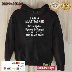 I Am A Multitasker I Can Listen Ignore And Forget All At The Same Time Hoodie