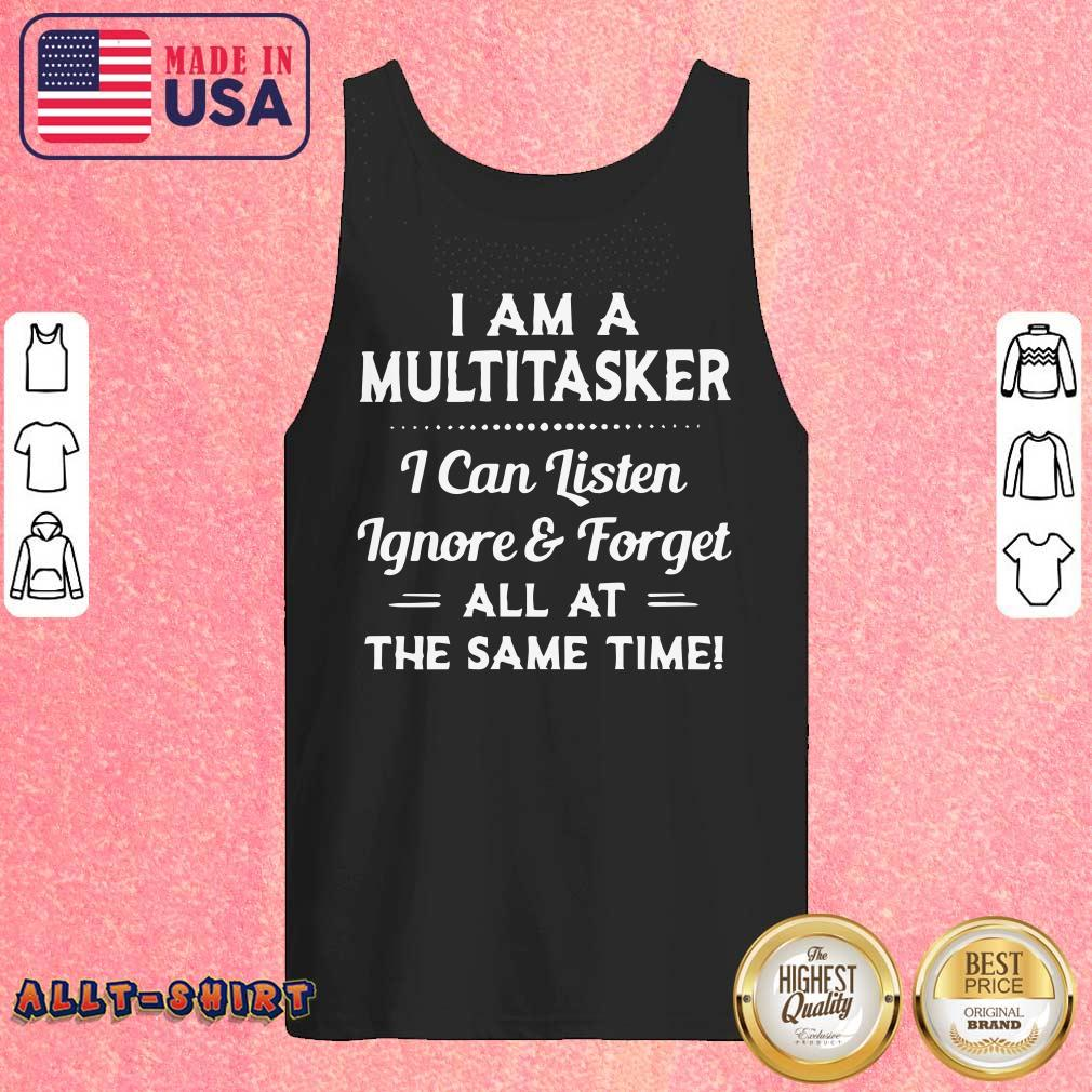 I Am A Multitasker I Can Listen Ignore And Forget All At The Same Time Tank Top
