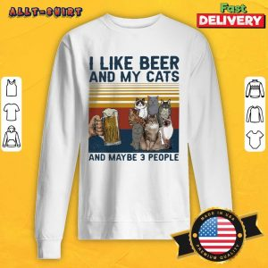 I Like Beer And My Cats And Maybe 3 People Vintage Retro Sweatshirt