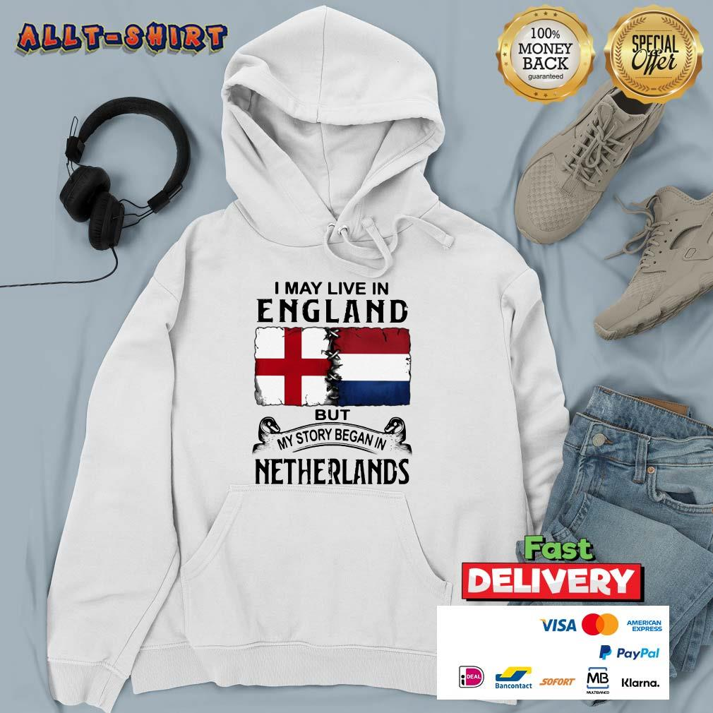 I May Live In England But My Story Began In Netherlands Flag Hoodie
