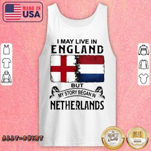 I May Live In England But My Story Began In Netherlands Flag Tank Top