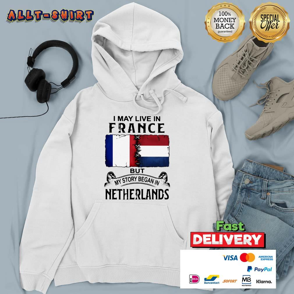 I May Live In France But My Story Began In Netherlands Flag Hoodie