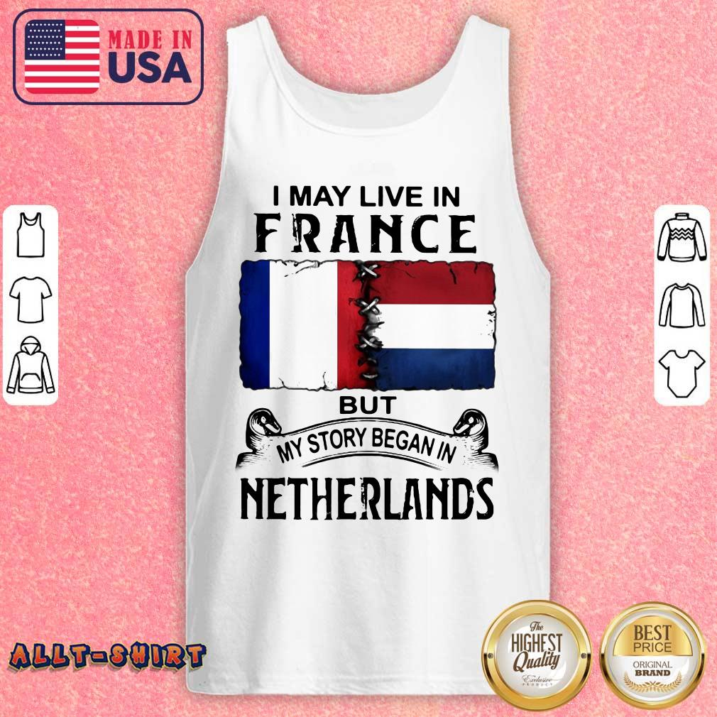 I May Live In France But My Story Began In Netherlands Flag Tank Top