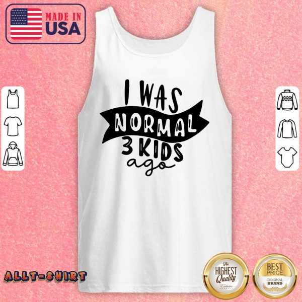 I Was Normal 3 Kids Ago Tank Top