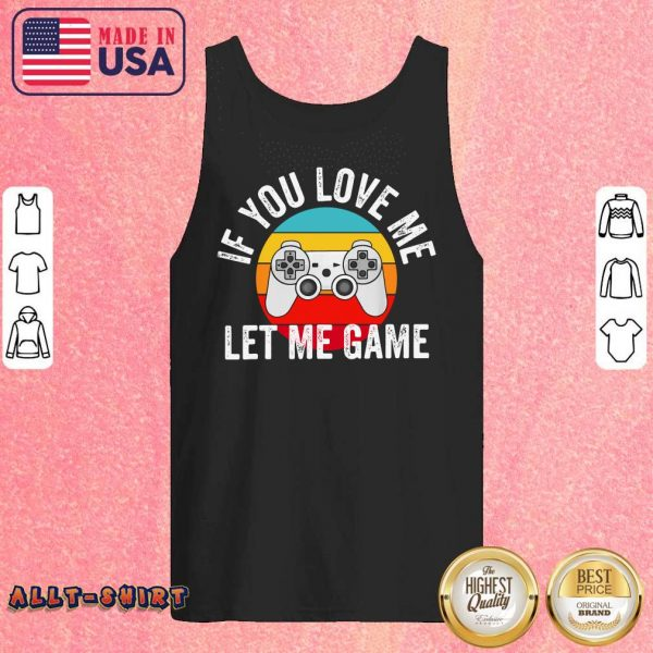 If You Love Me Let Me Game Vintage Tank Top