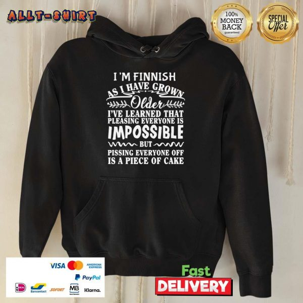 I'm Finnish As I Have Grown Older I've Learned That Hoodie