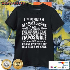 I'm Finnish As I Have Grown Older I've Learned That Shirt