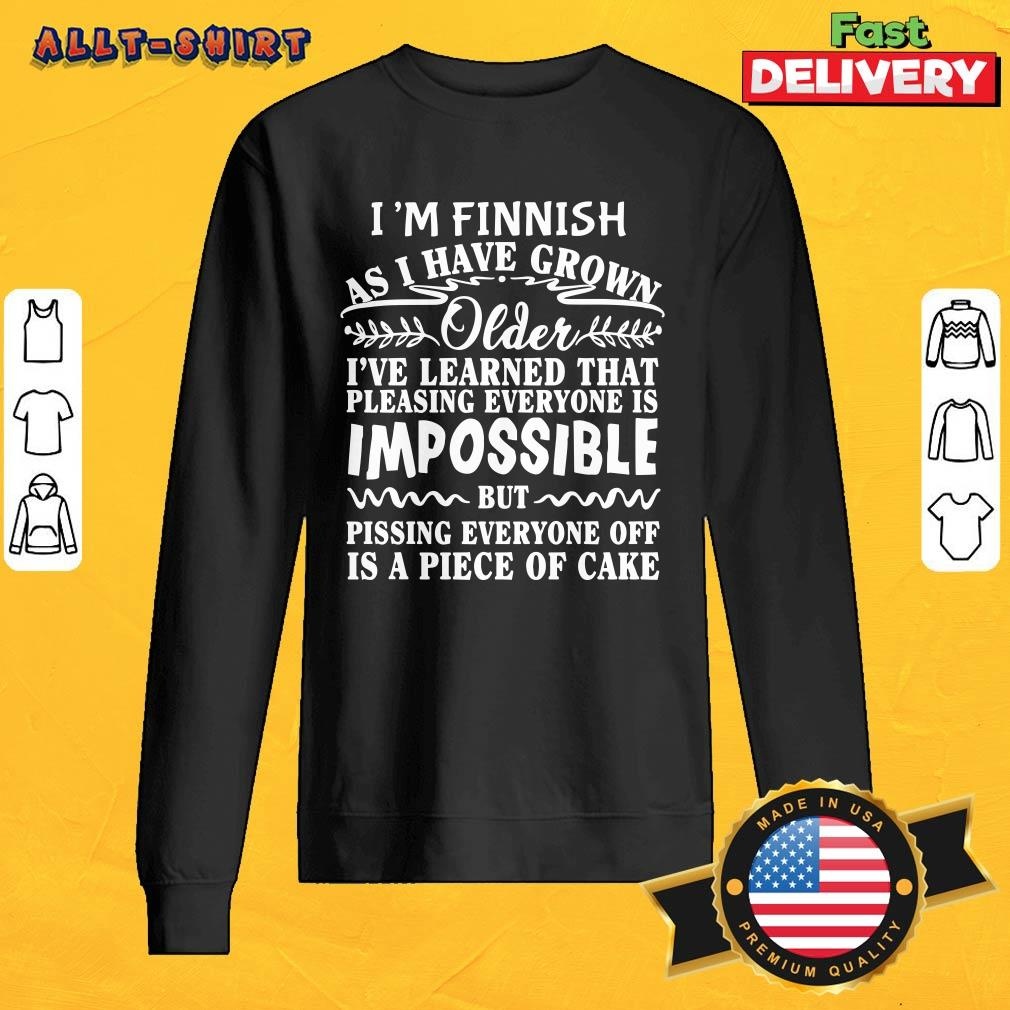 Im Finnish As I Have Grown Older Ive Learned That SweatShirt