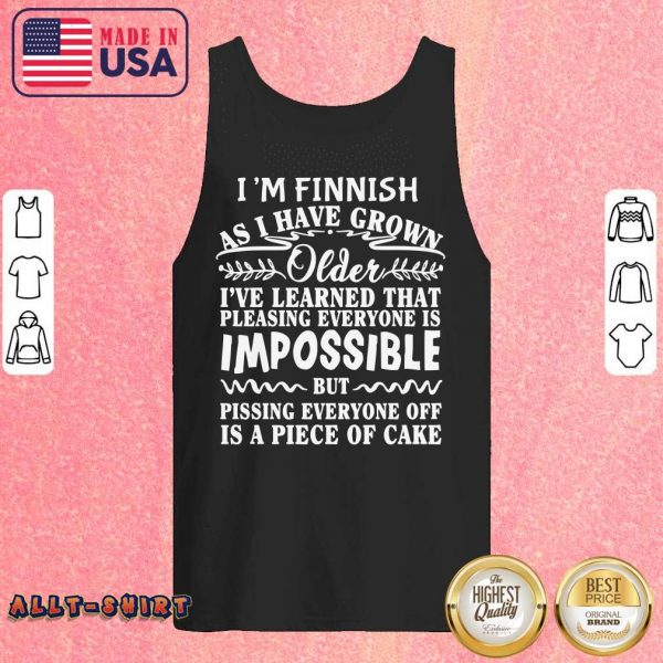I'm Finnish As I Have Grown Older I've Learned That Tank Top