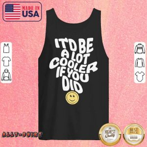It'd Be A Lot Cooler If You Did Tank Top