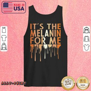 It's The Melanin For Me Melanated Black History Tank Top