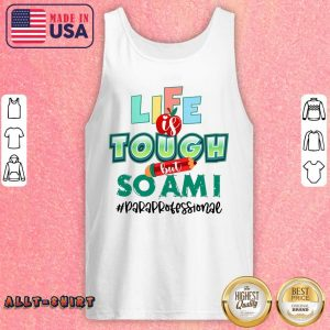 Life Is Tough But So Am I Paraprofessional Tank Top