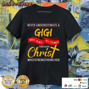 Never Underestimate A Gigi Who Does All Things Through Christ Shirt
