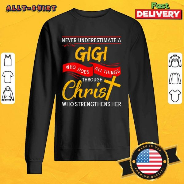 Never Underestimate A Gigi Who Does All Things Through Christ SweatShirt