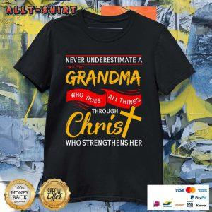 Never Underestimate A Grandma Who Does All Things Through Christ Shirt