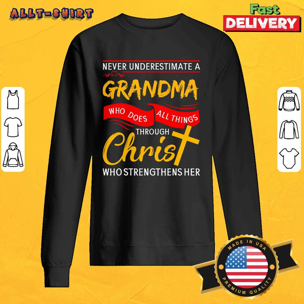 Never Underestimate A Grandma Who Does All Things Through Christ SweatShirt