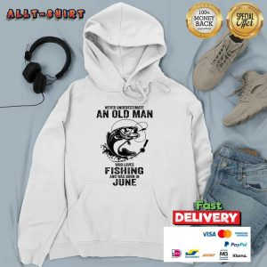 Never Underestimate A June Man Who Loves Fishing Hoodie