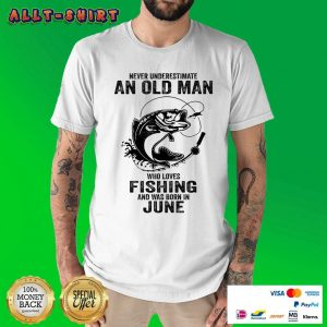 Never Underestimate A June Man Who Loves Fishing Shirt