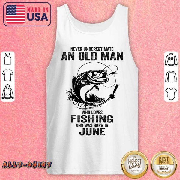 Never Underestimate A June Man Who Loves Fishing Tank Top