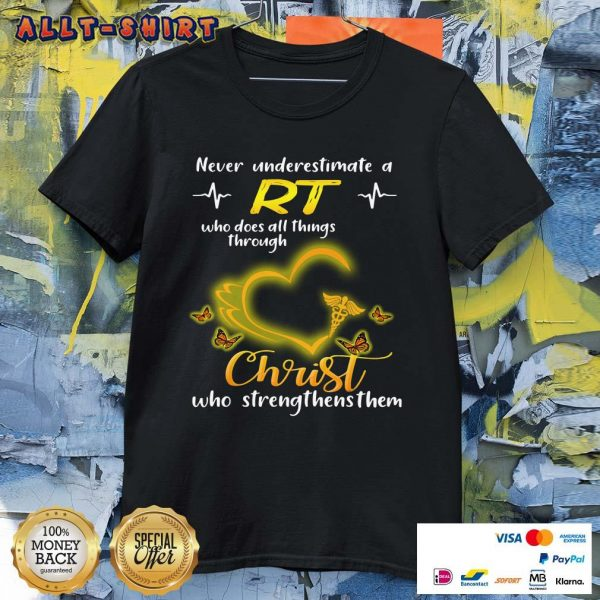 Never Underestimate A RT Who Does All Things Through Christ Shirt