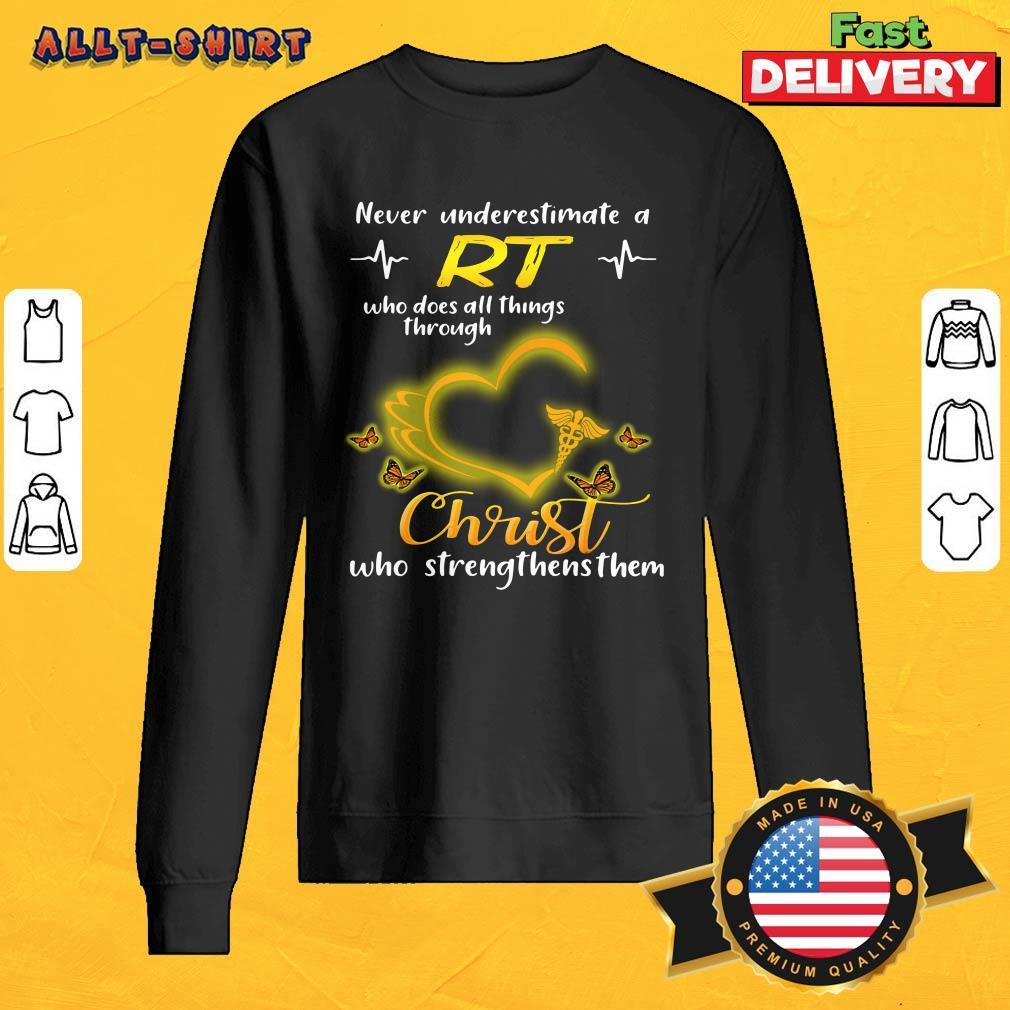 Never Underestimate A RT Who Does All Things Through Christ Sweatshirt