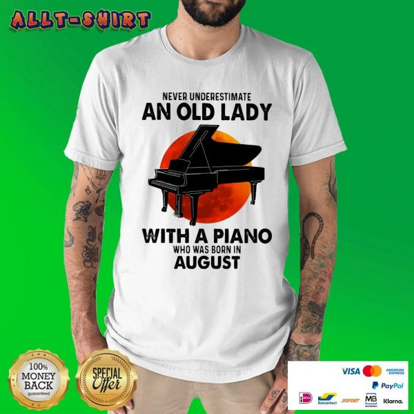 Never Underestimate An Old August Lady With A Piano Moon Shirt