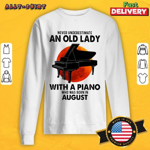 Never Underestimate An Old August Lady With A Piano Moon Sweatshirt