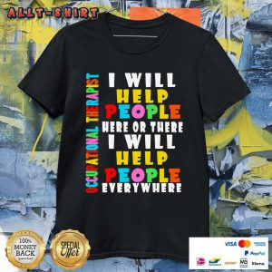 Occupational Therapist I Will Help People Everywhere Shirt