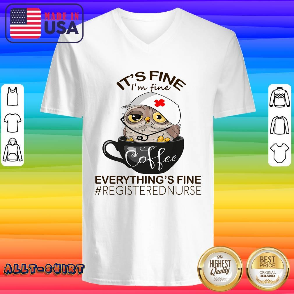 Owl Coffee It Is Fine I Am Fine Everythings Is Fine Registered Nurse V-neck