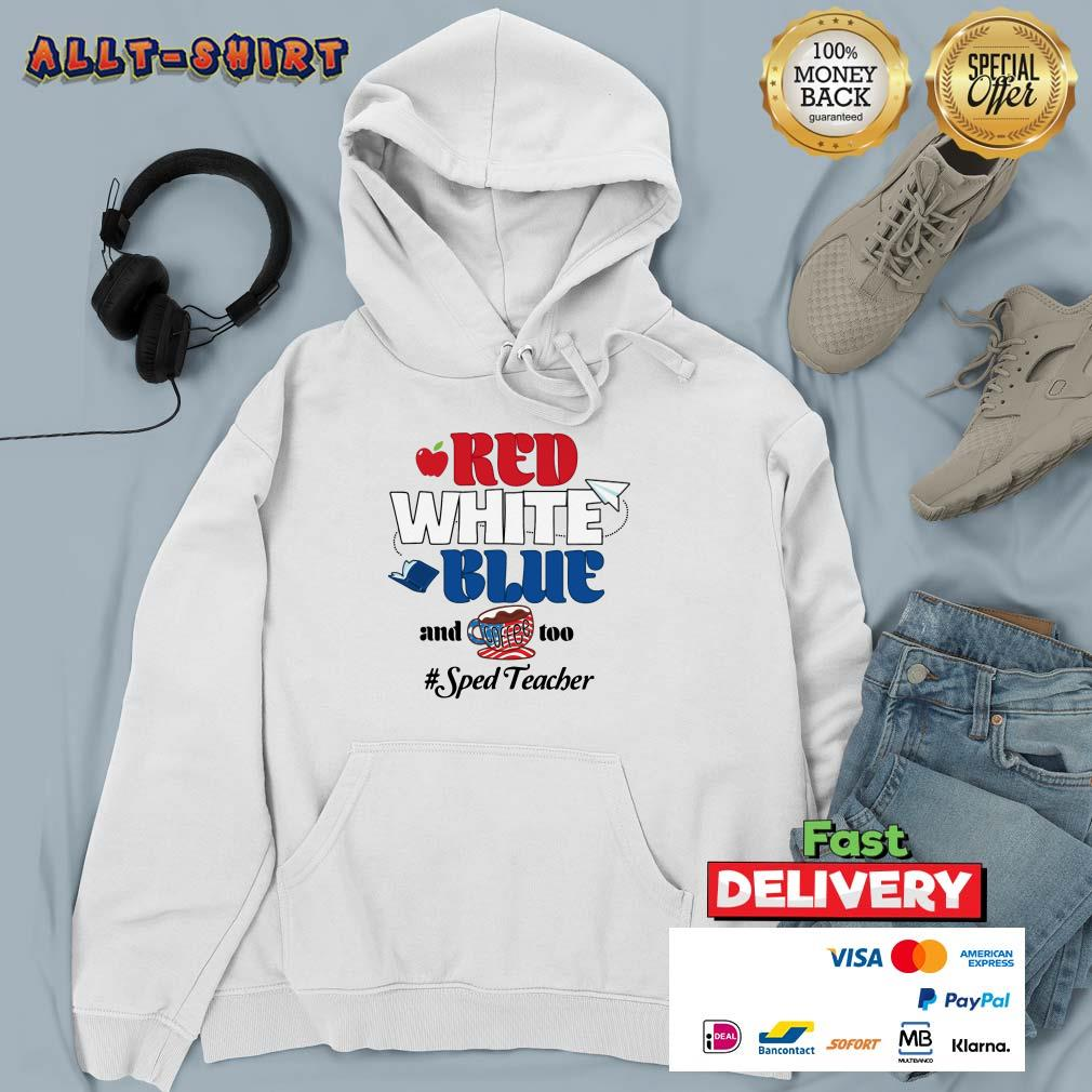 Red White Blue And Coffee Too Sped Teacher Hoodie