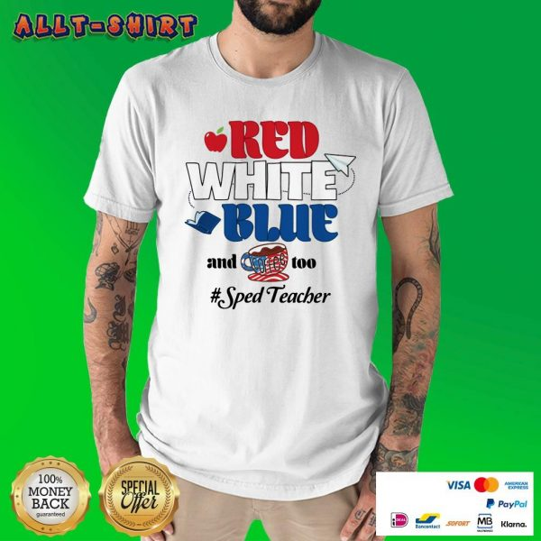 Red White Blue And Coffee Too Sped Teacher Shirt